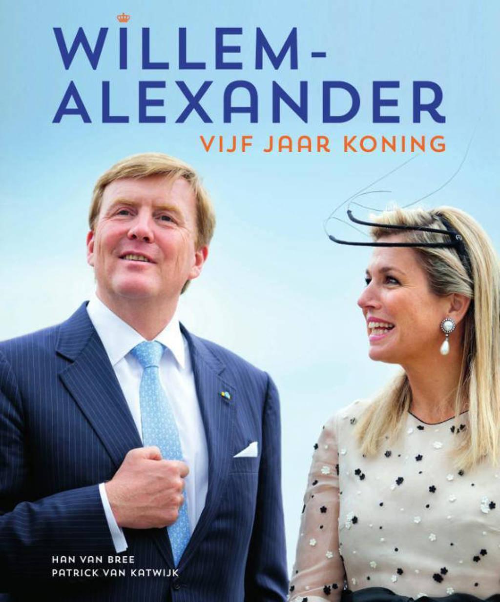 Willem-Alexander vijf jaar koning - Han van Bree en Patrick van Katwijk