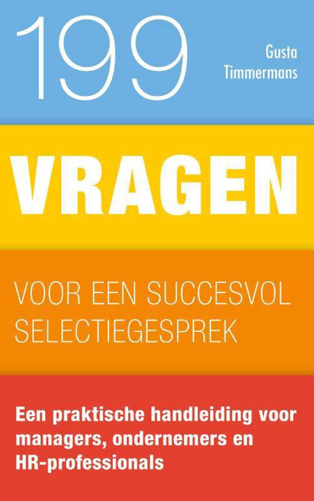 199 vragen: 199 vragen voor een succesvol selectiegesprek - Gusta Timmermans