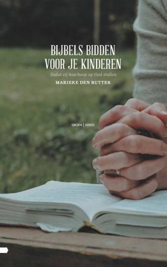 Bijbels bidden voor je kinderen - Marieke den Butter