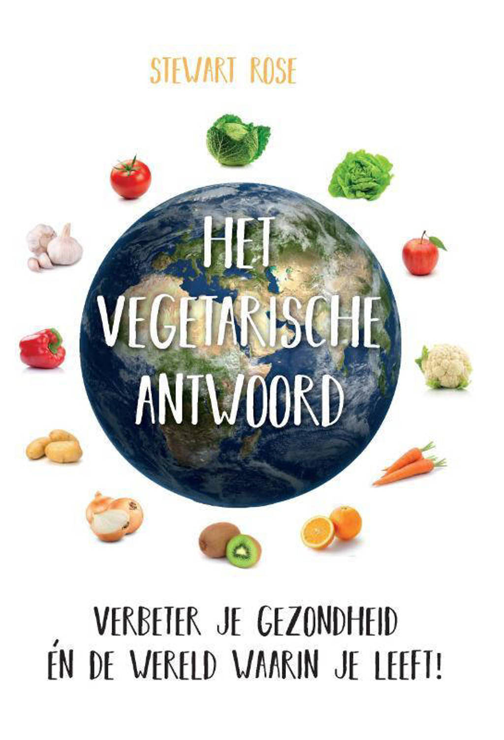 Het vegetarische antwoord - Stewart Rose