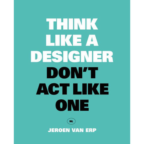 Think like a designer, don't act like one - Jeroen Van Erp kopen