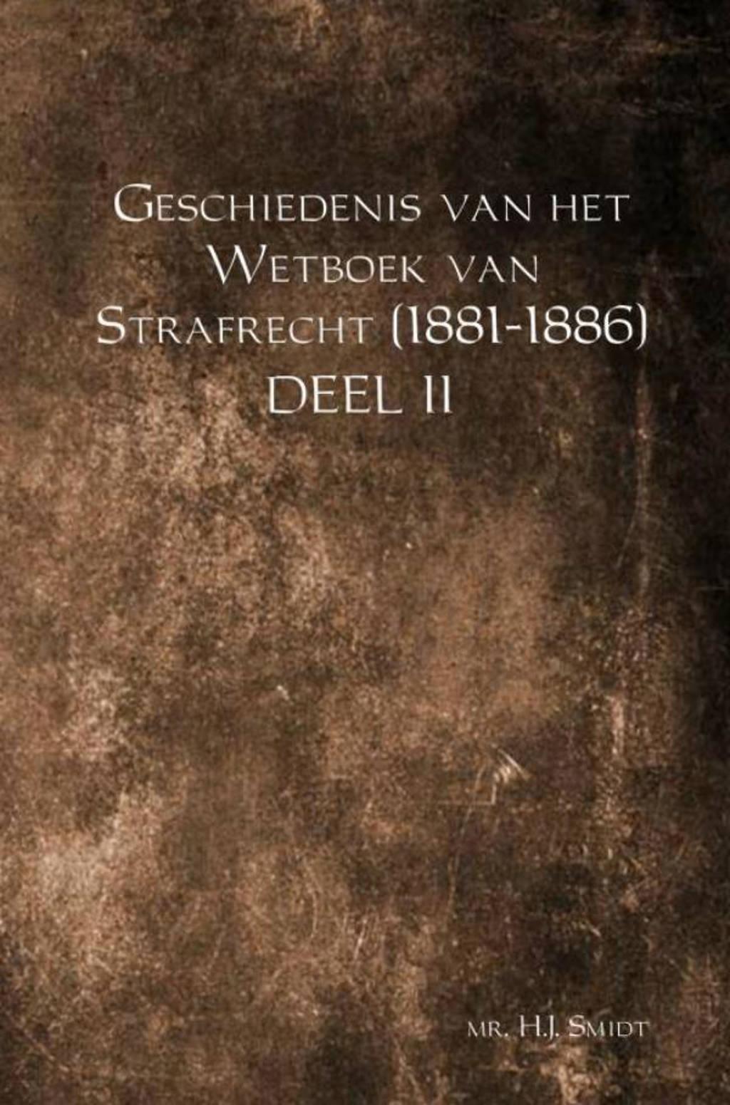 Geschiedenis van het Wetboek van Strafrecht (1881-1886) Deel II - Mr. H.J. Smidt