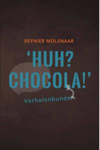Huh? Chocola! - Reynier Molenaar