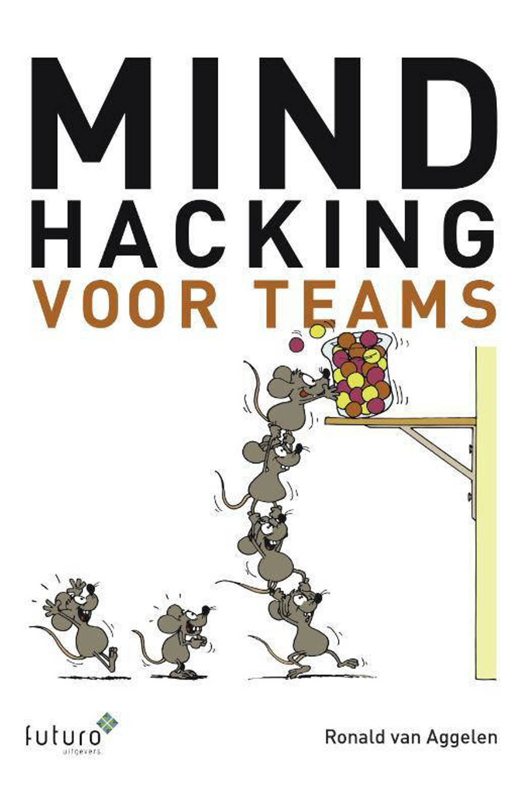 Mindhacking voor teams - Ronald van Aggelen