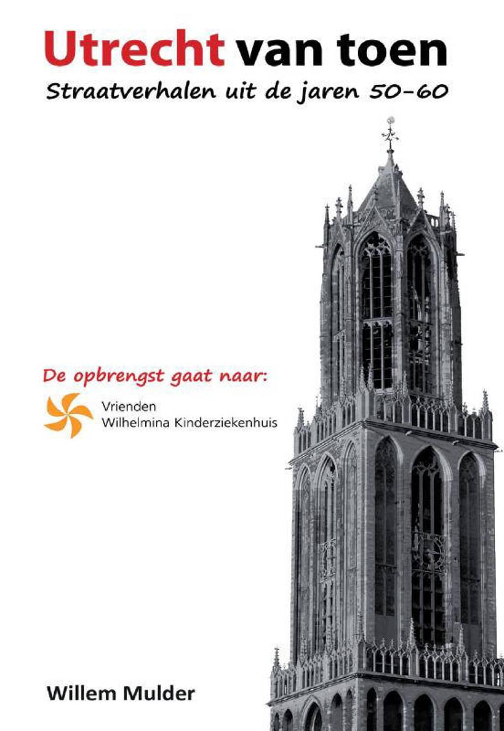 Utrecht van Toen - Willem Mulder