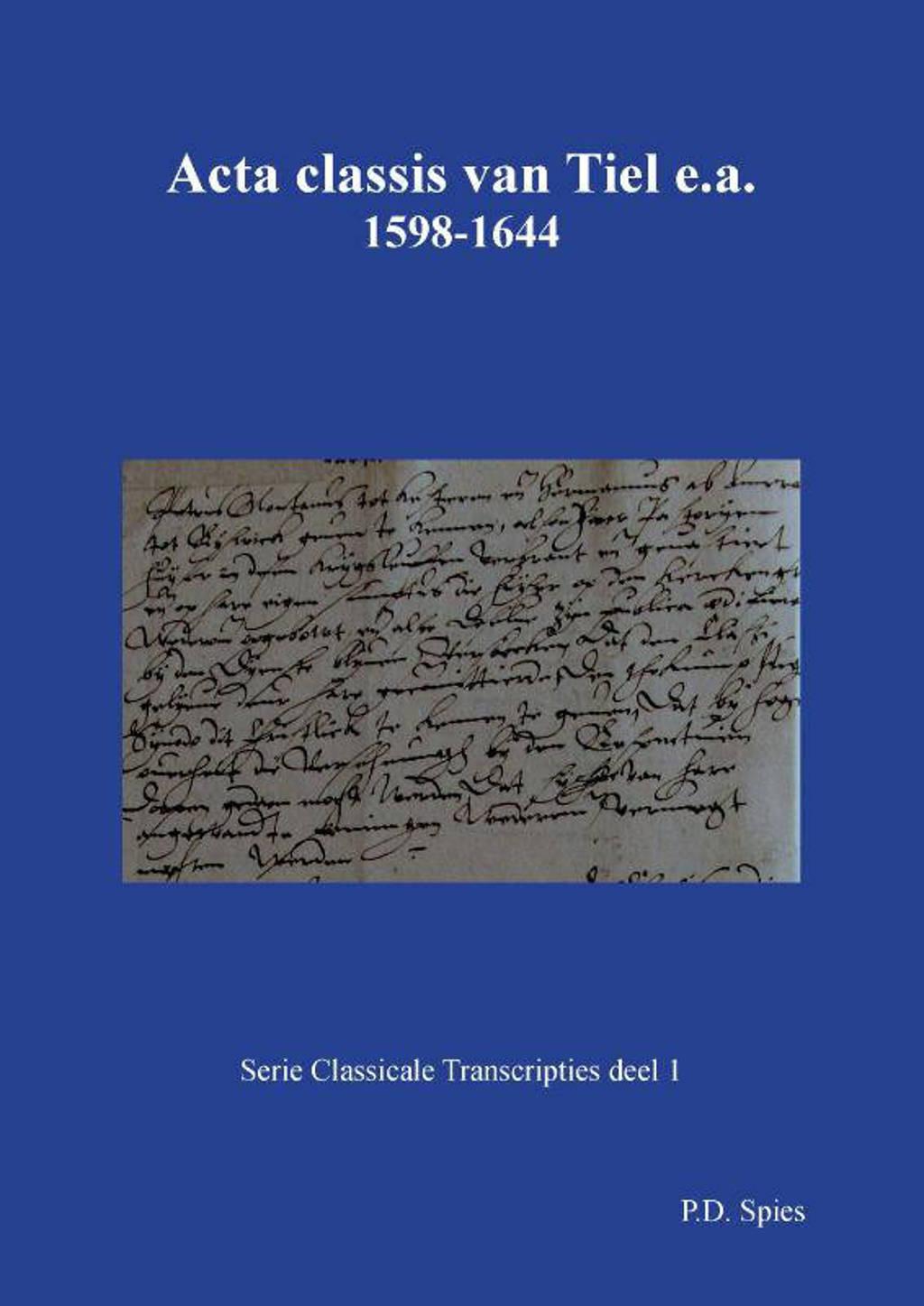 Serie Classicale Transcripties: Acta classis van Tiel e.a. 1598-1644 - P.D. Spies