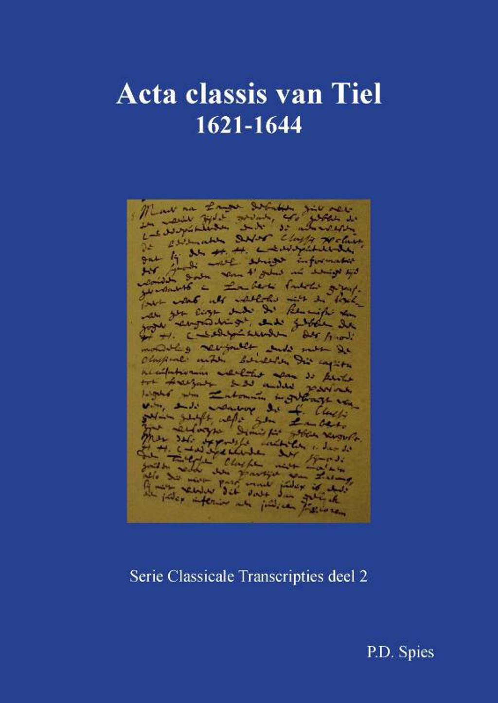 Serie Classicale Transcripties: Acta classis van Tiel 1621-1644 - P.D. Spies