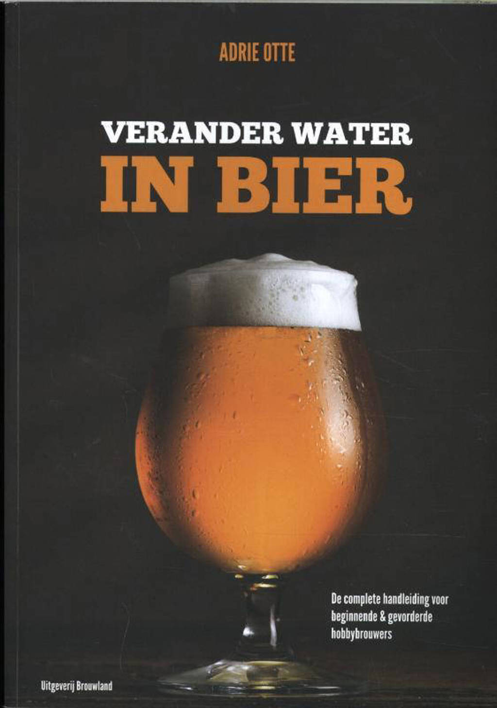 Verander water in bier - Adrie Otte