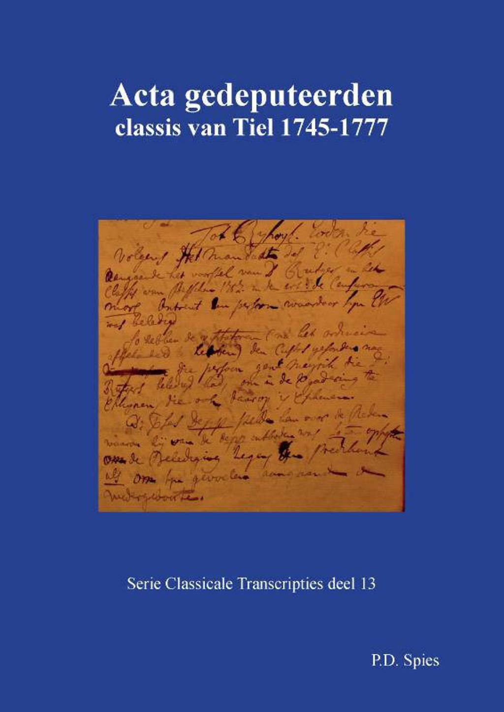 Serie Classicale Transcripties: Acta gedeputeerden classis van Tiel 1745-1777 - P.D. Spies