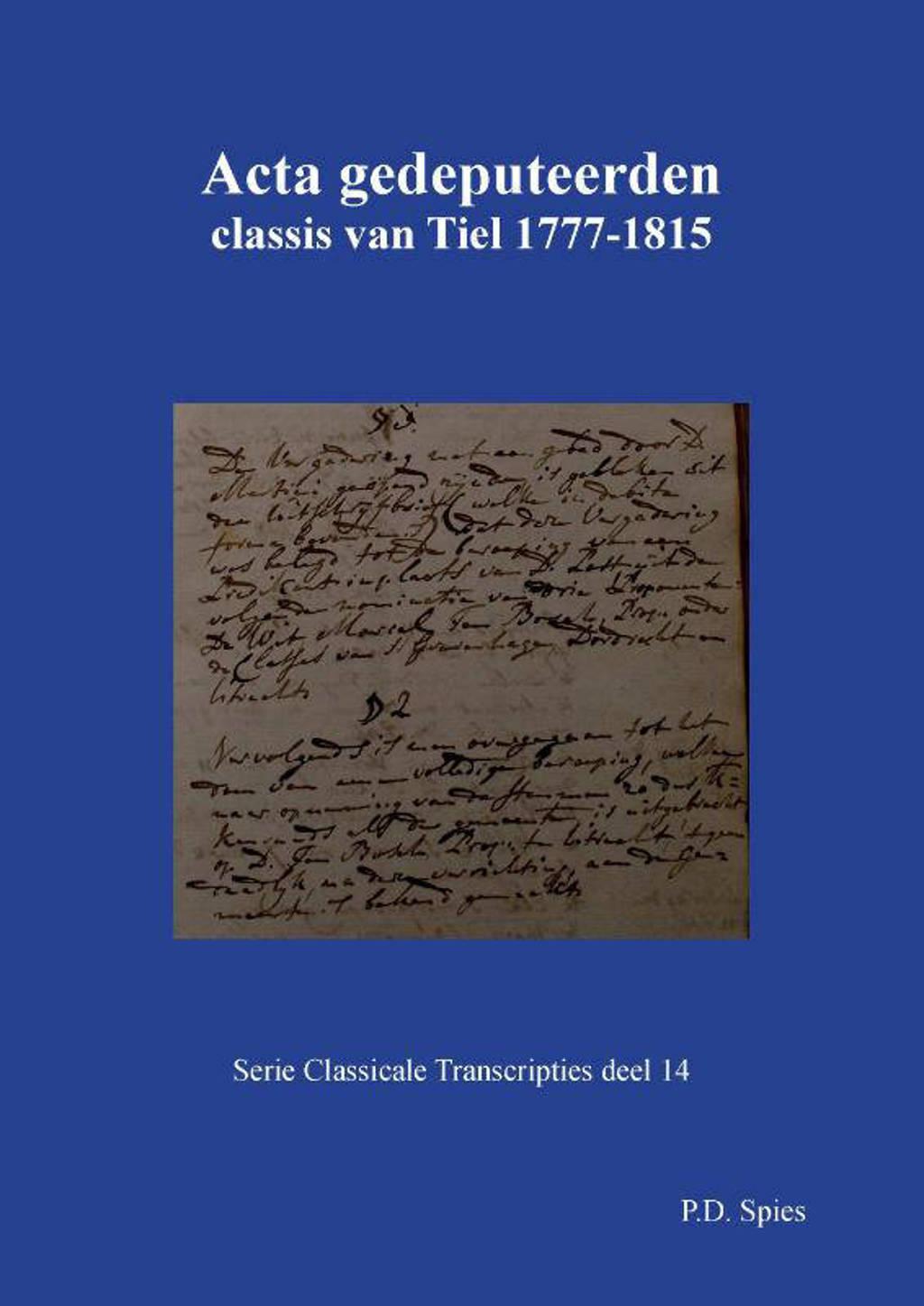 Serie Classicale Transcripties: Acta gedeputeerden classis van Tiel 1777-1815 - P.D. Spies