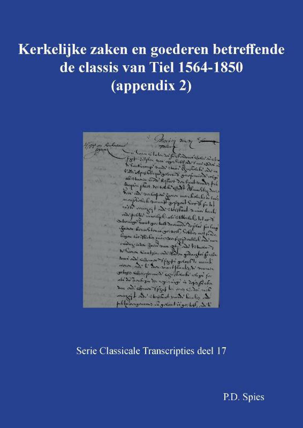 Serie Classicale Transcripties: Kerkelijke zaken en goederen betreffende de classis van Tiel 1564-1850 - P.D. Spies