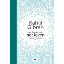 Een boekje over het leven - Kahlil Gibran en Neil Douglas-Klotz