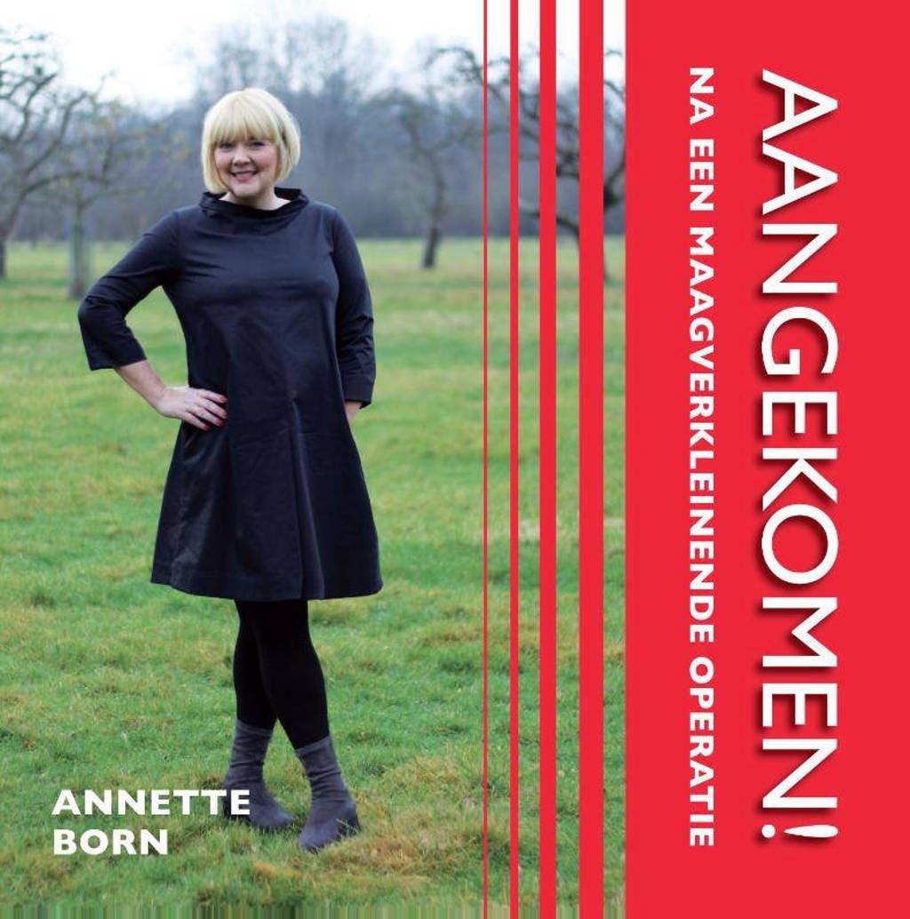 Aangekomen! - Annette Born