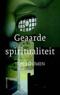 Geaarde spiritualiteit - Ton Roumen