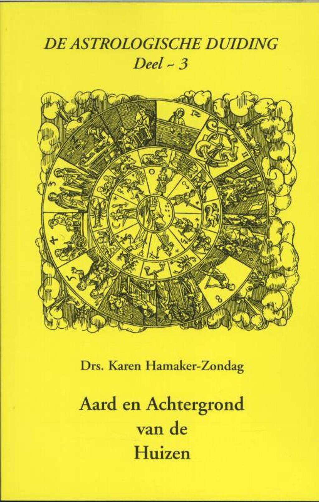 De astrologische duiding: Aard en achtergrond van de huizen 3 - Karen Hamaker-Zondag