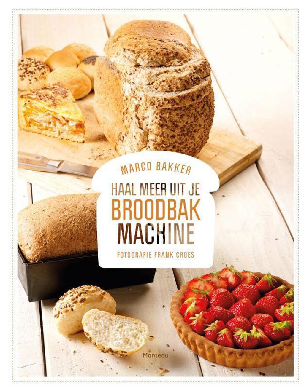 Haal meer uit je broodbakmachine - Marco Bakker