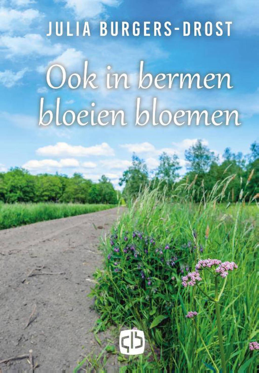 Ook in bermen bloeien bloemen - Julia Burgers-Drost