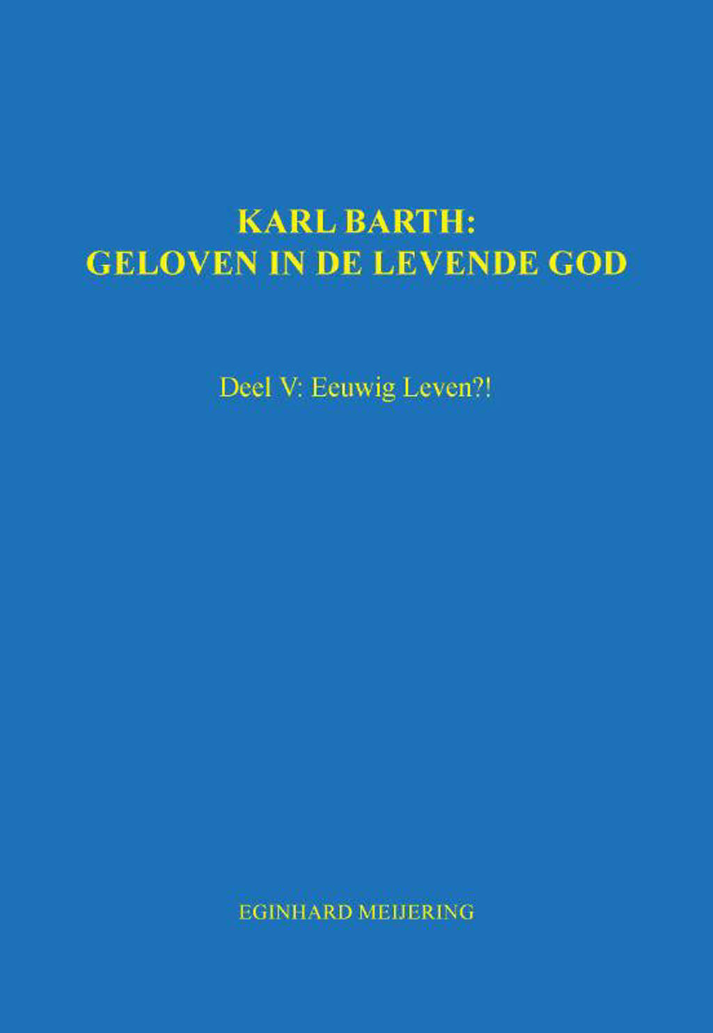 Karl Barth: Geloven in de levende god 5 - E.P. Meijering