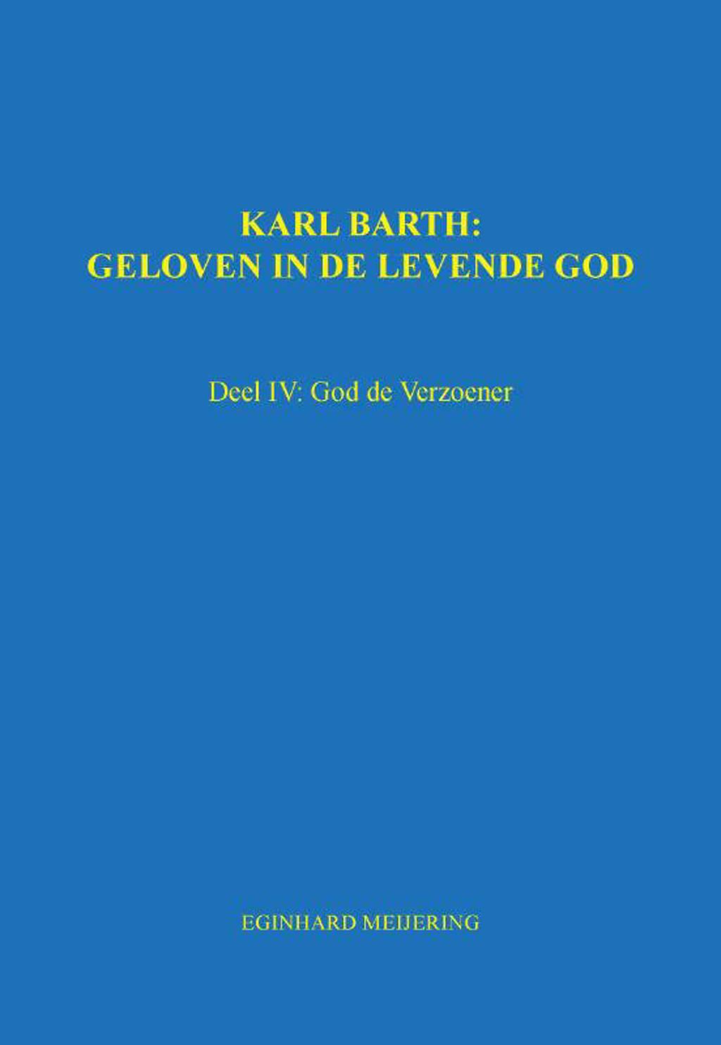 Karl Barth: Geloven in de levende god 4 - E.P. Meijering