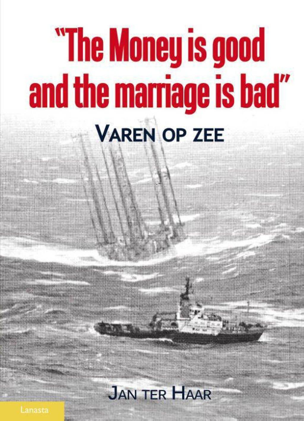 The money is good, the marriage is bad - Jan ter Haar
