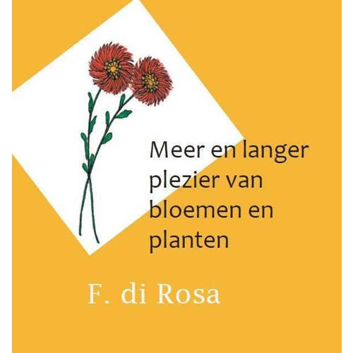 Meer en langer plezier van bloemen en planten. F. di Rosa, Paperback