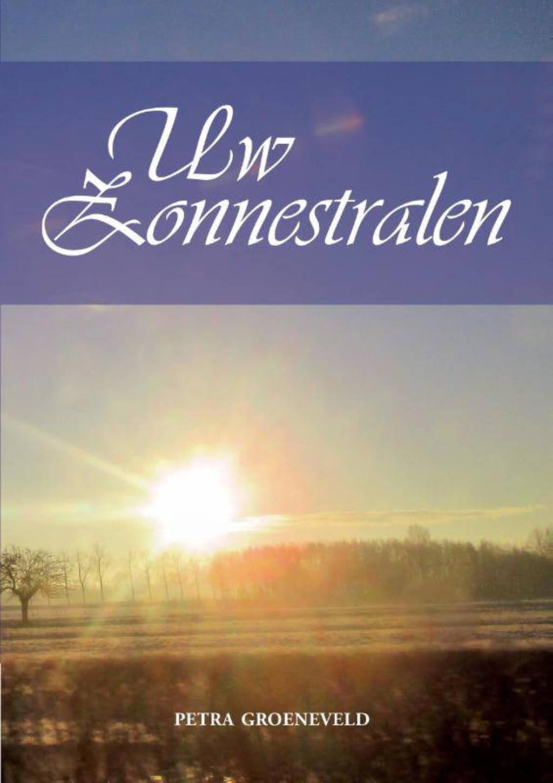 Uw zonnestralen - Petra Groeneveld