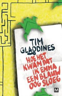 Hoe het kwam dat ik Emma een blauw oog sloeg - Tim Gladdines