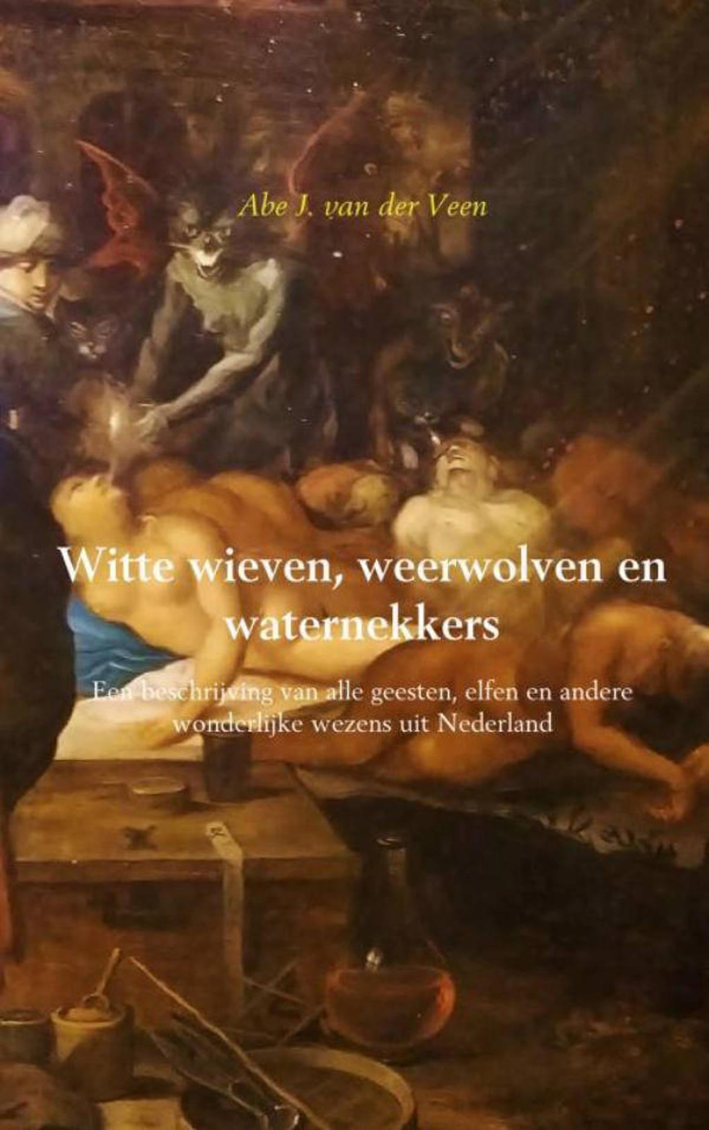 Witte wieven, weerwolven en waternekkers - Abe J. van der Veen