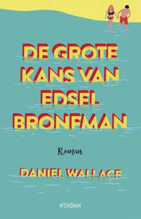 De grote kans van Edsel Bronfman - Daniel Wallace