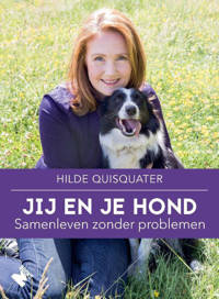 Jij en je hond, samenleven zonder problemen - Hilde Quisquater