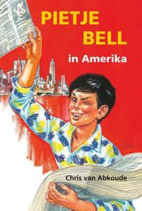 Pietje Bell serie: Pietje Bell in Amerika - Chris van Abkoude