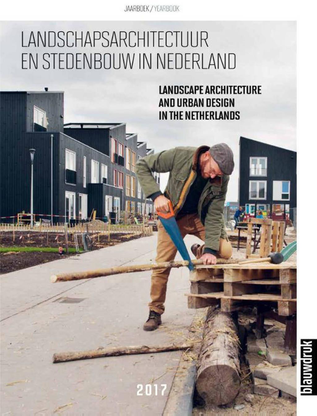 Landschapsarchitectuur en stedenbouw in Nederland 2017 - Mark Hendriks, Joks Janssen, Marieke Berkers, e.a.