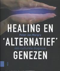 Healing en 'alternatief' genezen - Peter Jan Margry