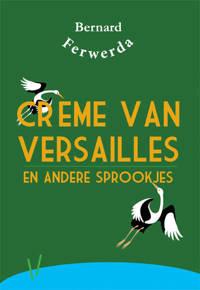 Crème van Versailles en andere sprookjes - Bernard Ferwerda