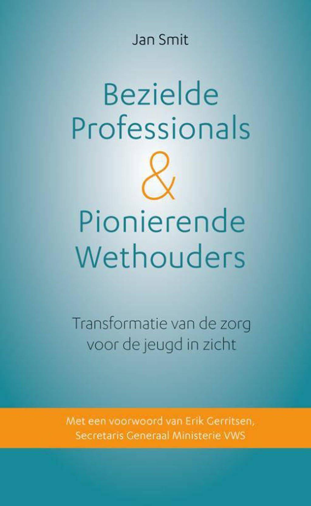 Bezielde professionals & pionierende wethouders - Jan Smit