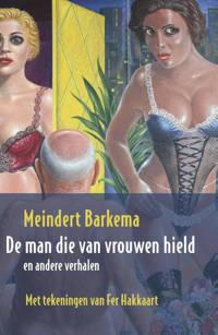 De man die van vrouwen hield - Meindert Barkema