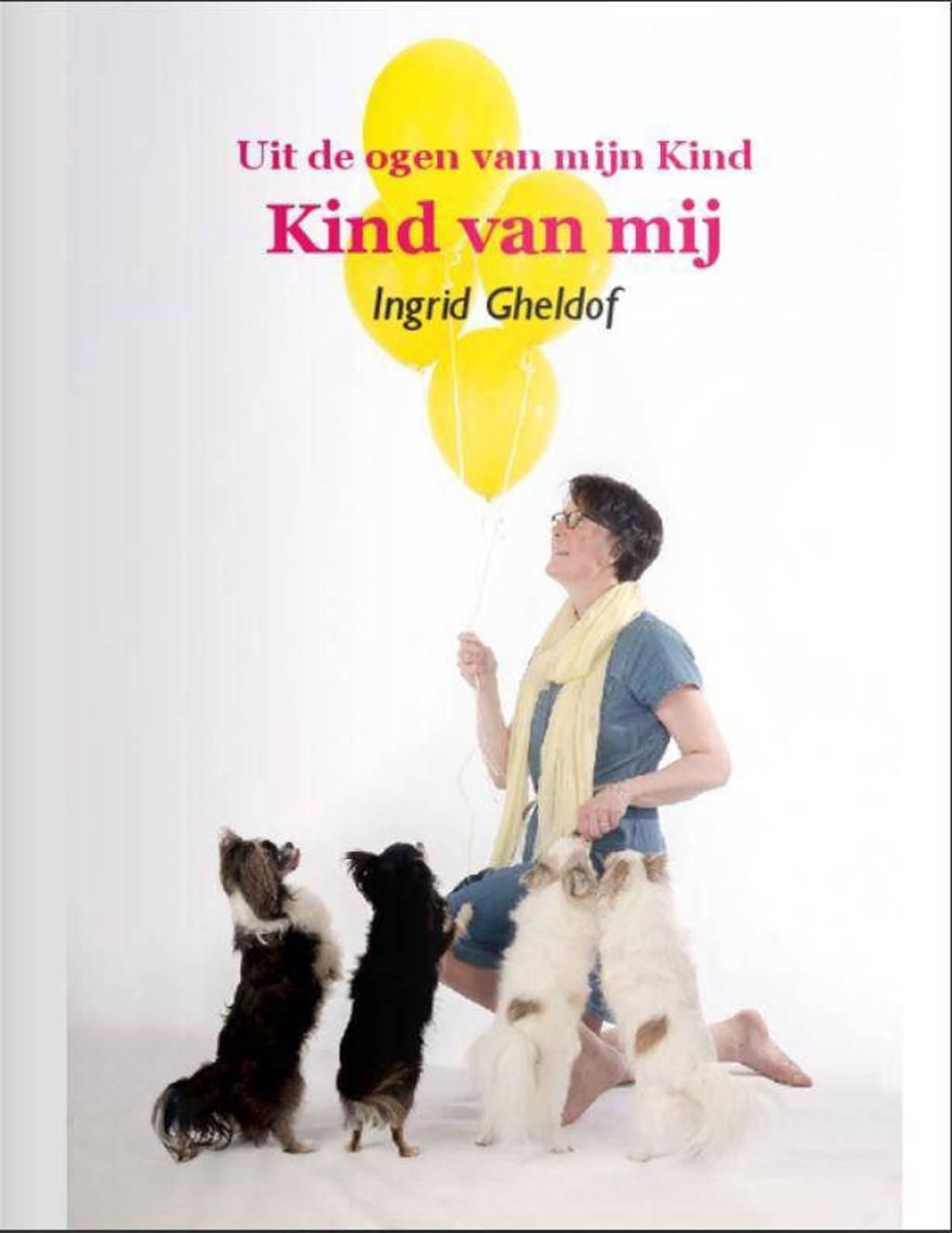 Uit de ogen van mijn Kind Kind van mij - Ingrid Gheldof