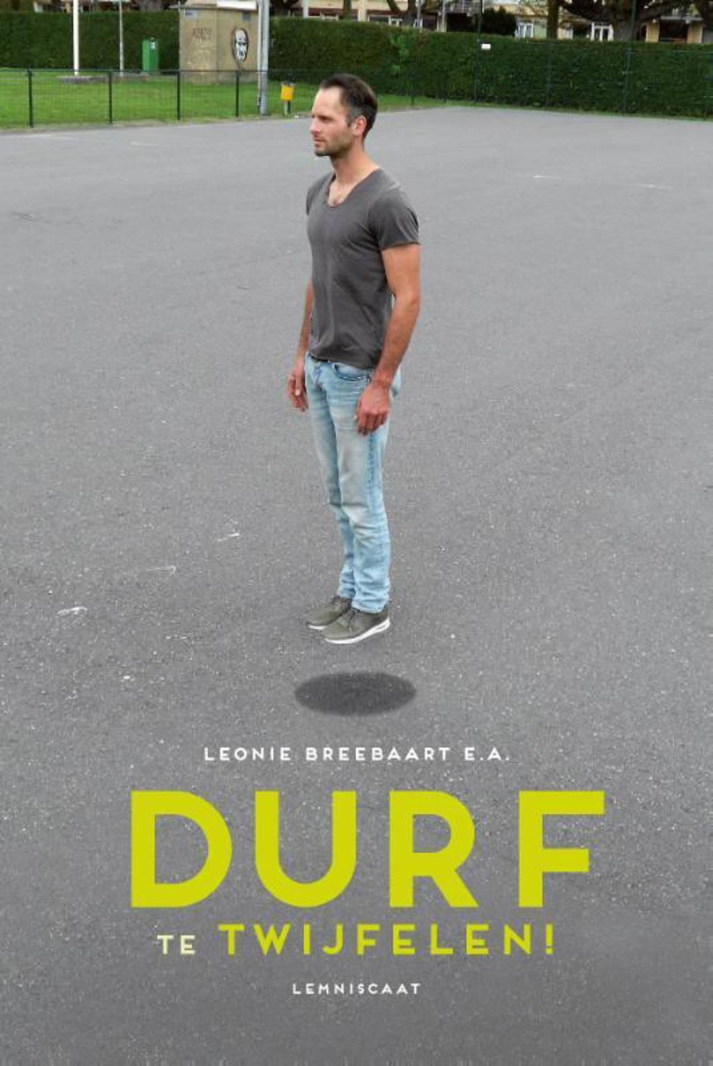 Durf te twijfelen - Leonie Breebaart, Marc van Dijk, Maurice Turnhout, e.a.