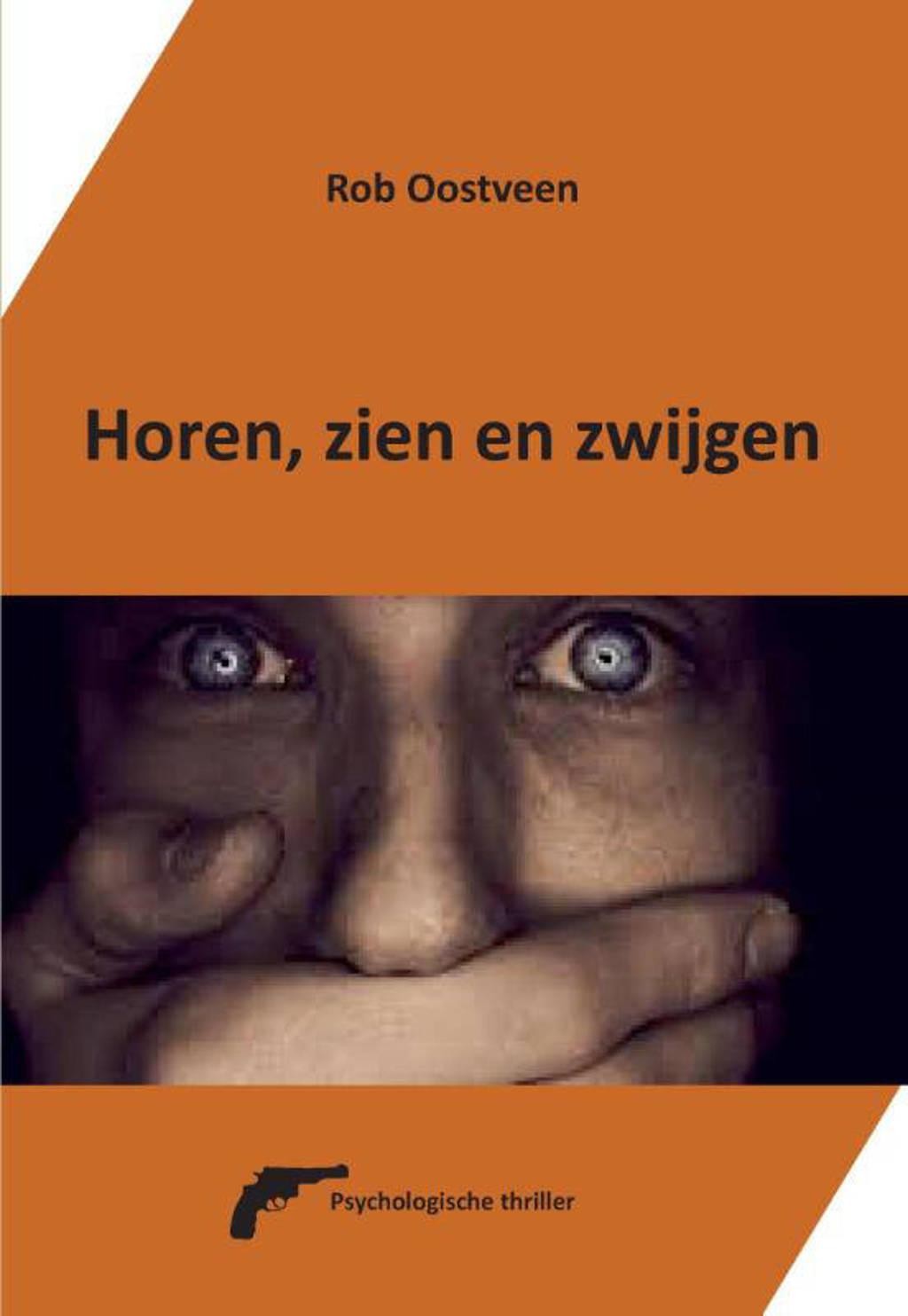 Horen, zien en zwijgen - Rob Oostveen