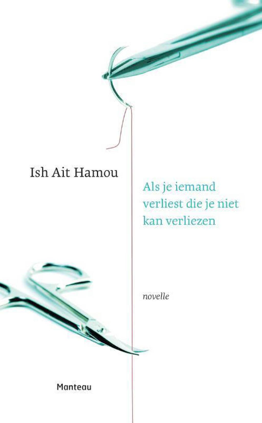 Als je iemand verliest die je niet kan verliezen - Ish Ait Hamou