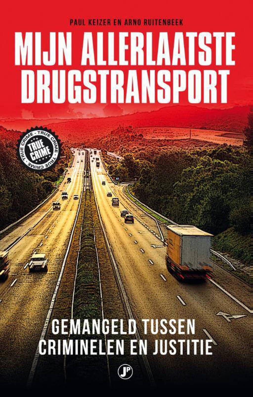 Mijn allerlaatste drugstransport - Paul Koning en Arno Ruitenbeek