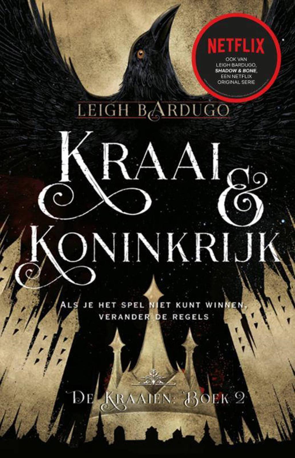 De kraaien: Kraai & Koninkrijk - Leigh Bardugo