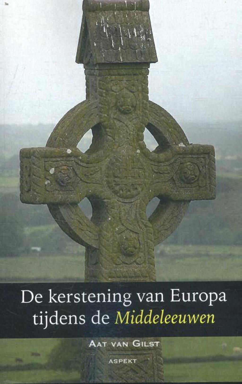De kerstening van Europa tijdens de Middeleeuwen - Aat van Gilst