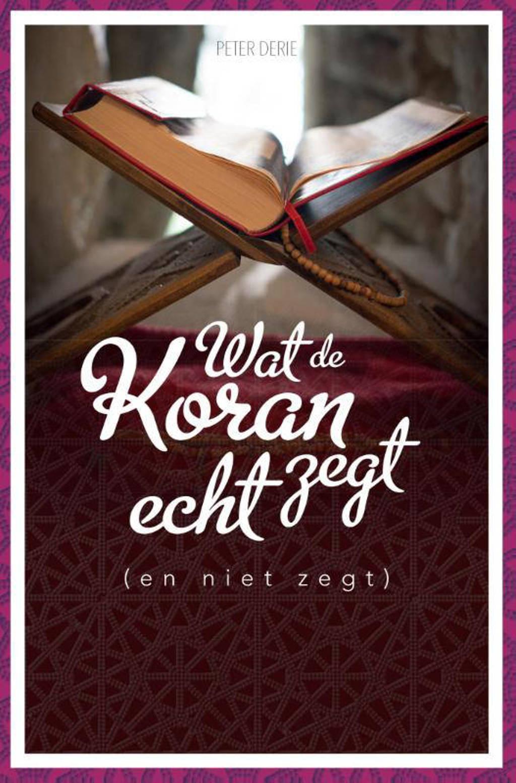 Wat de koran echt zegt (en niet zegt) - Peter Derie