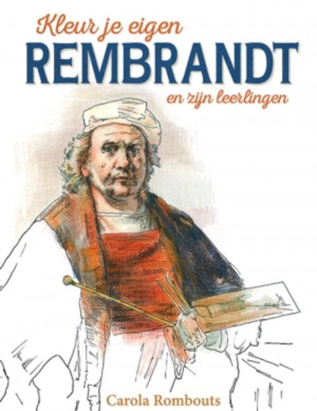 Kleur je eigen Rembrandt en zijn leerlingen - Carola Rombouts