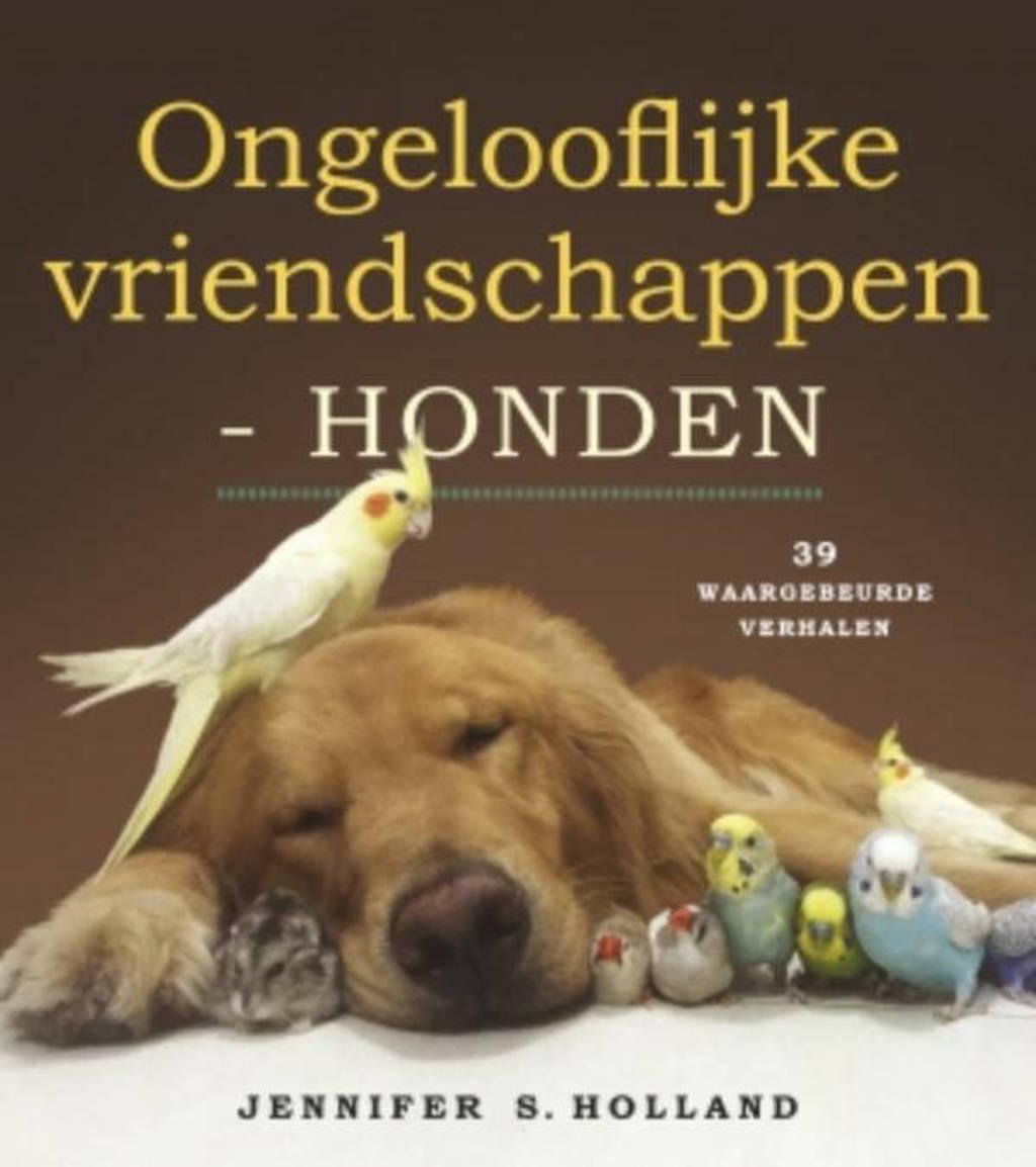 Ongelooflijke vriendschappen Honden - Jennifer Holland