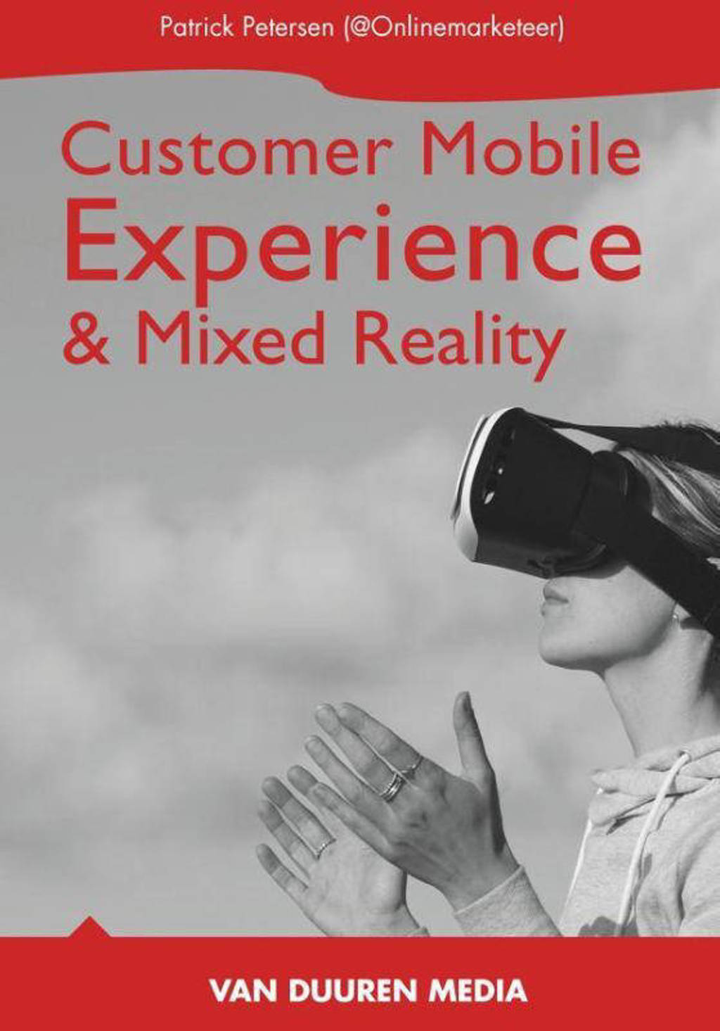 Handboek: Mobile Customer Experience & Mixed Reality - Patrick Petersen