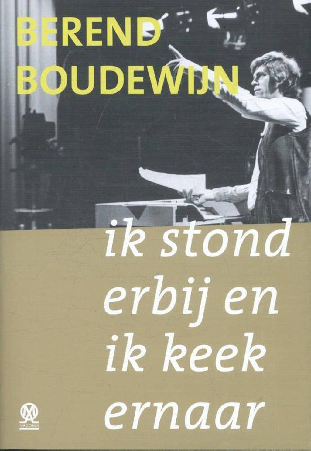 Ik stond erbij en ik keek ernaar - Berend Boudewijn