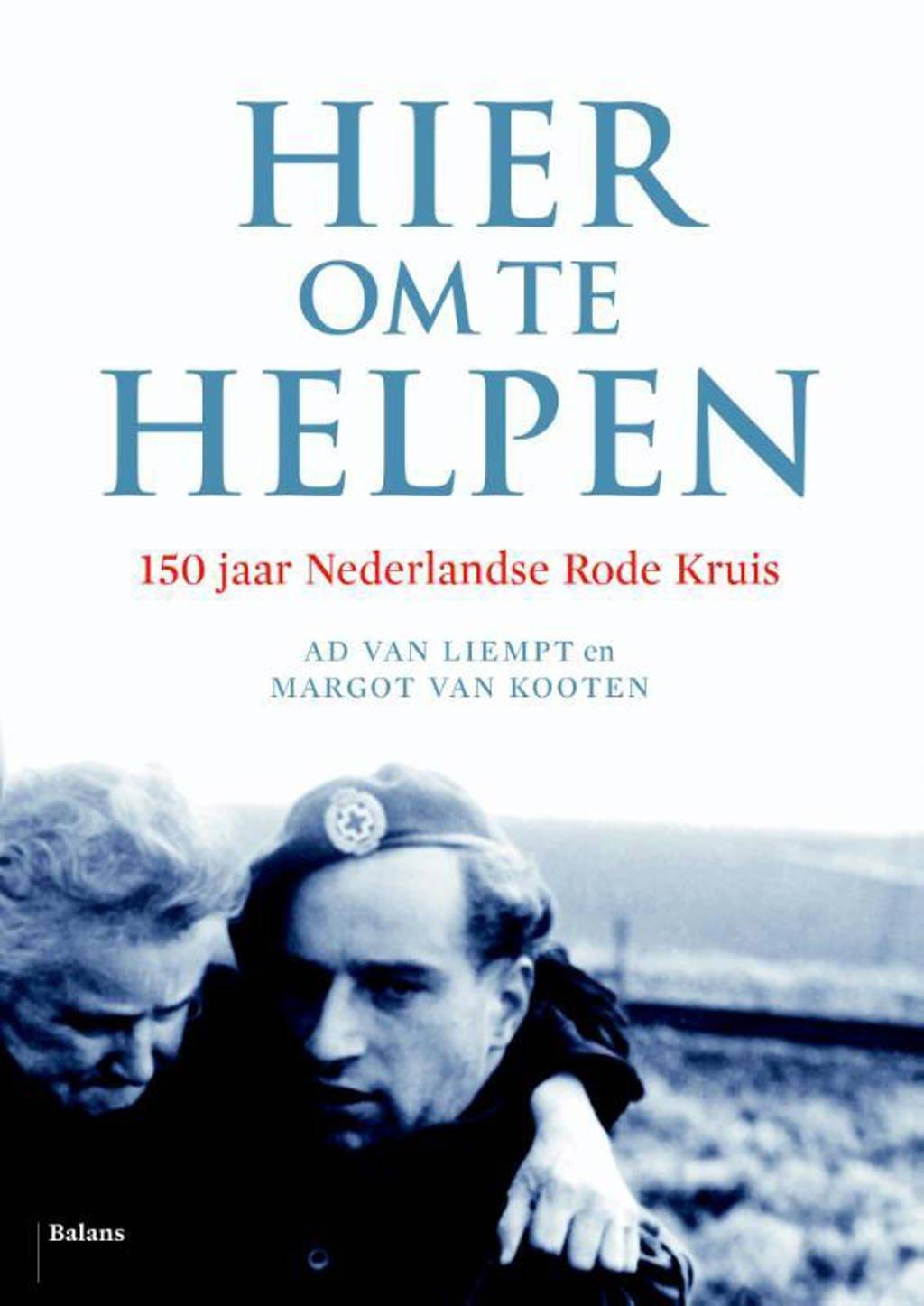 Hier om te helpen - Ad van Liempt en Margot Kooten