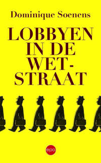 Lobbyen in de Wetstraat - Dominique Soenens